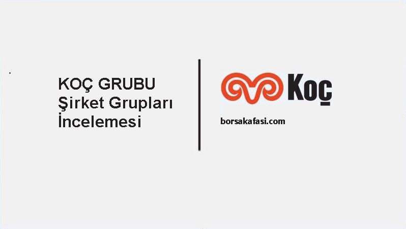 BORSADA ŞİRKET TOPLULUKLARI İNCELEMESİ 3- KOÇ HOLDİNG