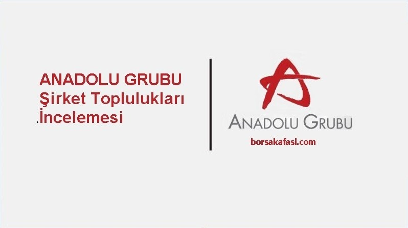 BORSADA ŞİRKET TOPLULUKLARI İNCELEMESİ 4- ANADOLU GRUBU