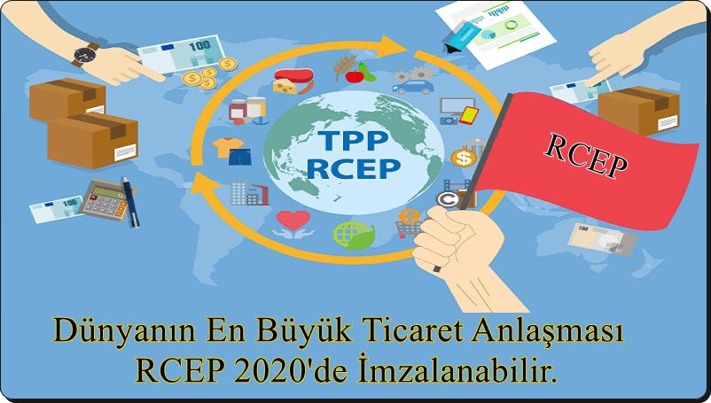 Dünyanın En Büyük Ticaret Anlaşması RCEP 2020'de İmzalanabilir.